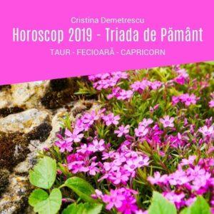 Horoscop 2019 - Triada de Pământ (Taur, Fecioară, Capricorn)